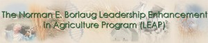 The Norman E. Borlaug Leadership Enhancement in Agriculture Program (LEAP)
